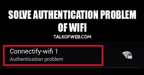 ⚠️10+Android WiFi Authentication Problems And Solutions | How To Fix WiFi Problem On Android 2019 [Solution] 1