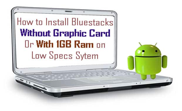 How To Install Bluestacks On Machine With 1GB RAM | Bluestack With 1 GB Machine 2